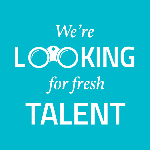 We're looking for fresh Talent